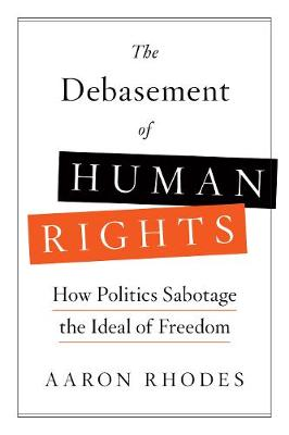 The Debasement of Human Rights by Aaron Rhodes