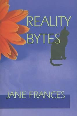 Reality Bytes by Jane Frances