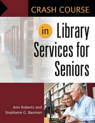 Crash Course in Library Services for Seniors by Professor Ann Roberts