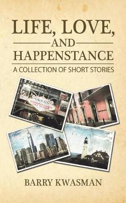 Life, Love, and Happenstance by Barry Kwasman