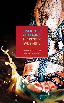 I Used to Be Charming: The Rest of Eve Babitz by Eve Babitz