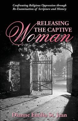 Releasing the Captive Woman by Dianne Emilia St Jean