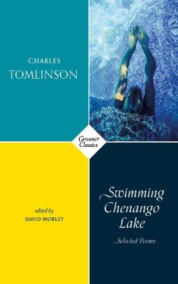 Swimming Chenango Lake: Selected Poems by Charles Tomlinson
