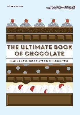 The Ultimate Book of Chocolate: Make your chocolate dreams become a reality by Melanie Dupuis
