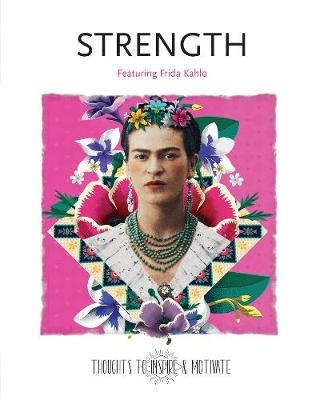 Strength: Featuring Frida Kahlo by Flame Tree Studio