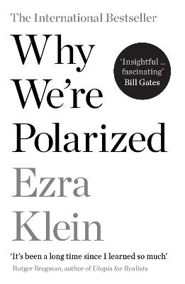 Why We're Polarized: The International Bestseller from the Founder of Vox.com by Ezra Klein