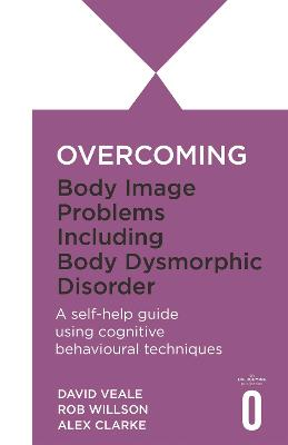 Overcoming Body Image Problems including Body Dysmorphic Disorder by Rob Willson