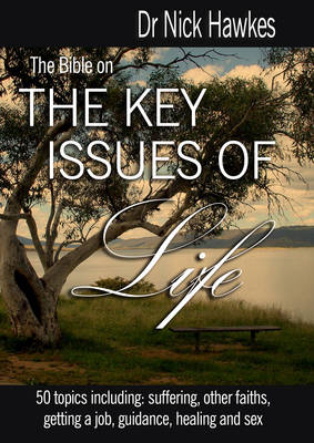 The Bible on the Key Issues of Life by Nick Hawkes