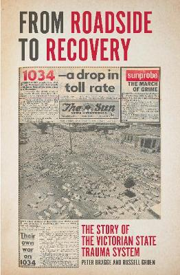 From Roadside to Recovery: The Story of the Victorian State Trauma System by Peter  Bragge