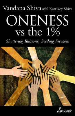 Oneness vs the 1%: Shattering Illusions, Seeding Freedom by Vandana Shiva
