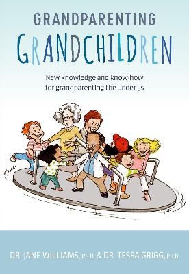 Grandparenting Grandchildren: New knowledge and know-how for grandparenting the under 5's book