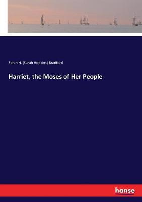 Harriet, the Moses of Her People by Sarah H (Sarah Hopkins) Bradford