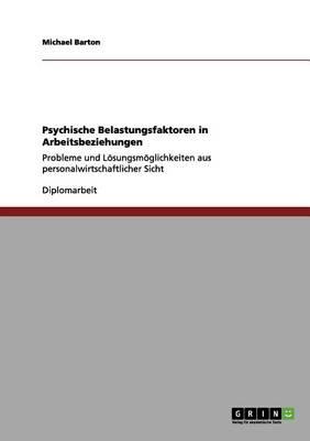 Psychische Belastungsfaktoren in Arbeitsbeziehungen: Probleme und Loesungsmoeglichkeiten aus personalwirtschaftlicher Sicht by Michael Barton