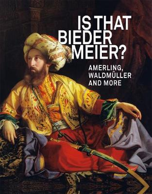 IS THAT BIEDERMEIER: Amerling, Waldmuller and more by Agnes Husslein-Arco