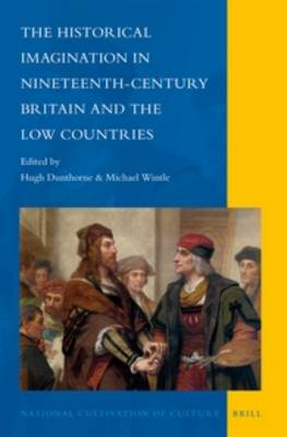 The Historical Imagination in Nineteenth-Century Britain and the Low Countries by Hugh Dunthorne