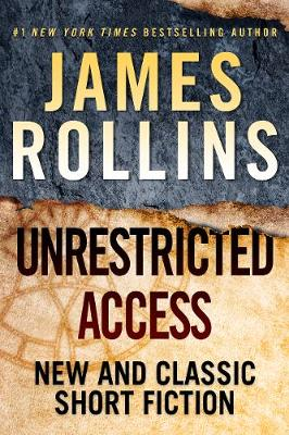 Unrestricted Access: New and Classic Short Fiction by James Rollins
