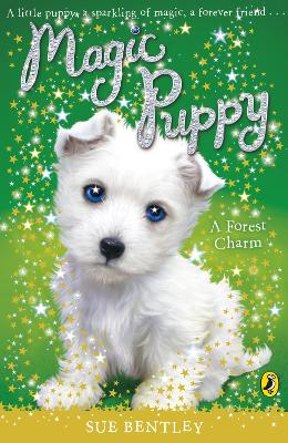 Magic Puppy: A Forest Charm by Sue Bentley