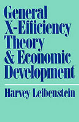 General X-Efficiency Theory and Economic Development by Harvey Leibenstein