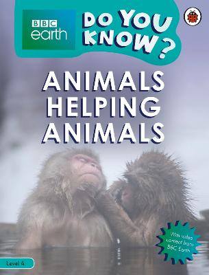 Do You Know? Level 4 - BBC Earth Animals Helping Animals book