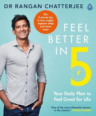 Feel Better In 5: Your Daily Plan to Feel Great for Life by Dr Rangan Chatterjee