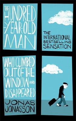 Hundred-Year-Old Man Who Climbed Out of the Window and Disappeared by Jonas Jonasson