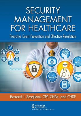 Security Management for Healthcare: Proactive Event Prevention and Effective Resolution book