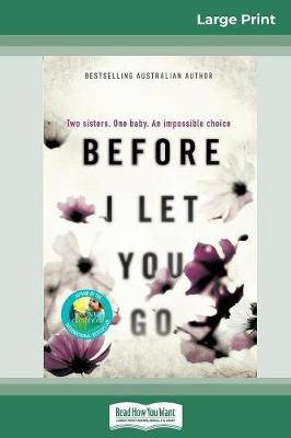 Before I Let You Go: Two sisters. One baby. An impossble choice. (16pt Large Print Edition) by Kelly Rimmer