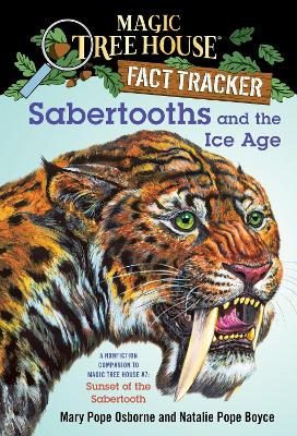 Magic Tree House Fact Tracker #12 Sabertooths and the Ice Age by Mary Pope Osborne