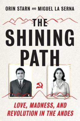 The Shining Path: Love, Madness, and Revolution in the Andes by Orin Starn
