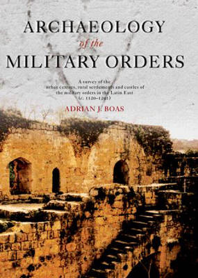 Archaeology of the Military Orders by Adrian J. Boas