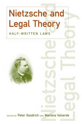 Nietzsche and Legal Theory by Peter Goodrich