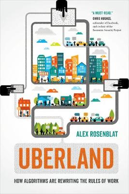 Uberland: How Algorithms Are Rewriting the Rules of Work by Alex Rosenblat