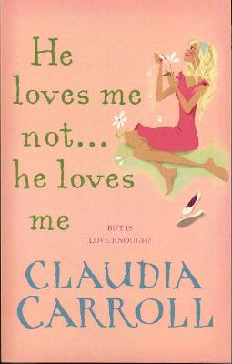 He Loves Me Not...He Loves Me by Claudia Carroll