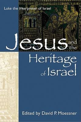 Jesus and the Heritage of Israel by David P. Moessner