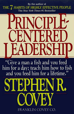 Principle Centered Leadership by Stephen R. Covey