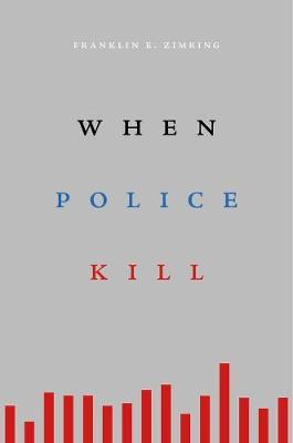 When Police Kill by Franklin E. Zimring