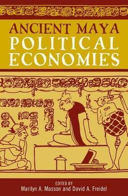 Ancient Maya Political Economies by Marilyn A. Masson