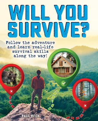 Will You Survive?: Follow the adventure and learn real-life survival skills along the way! by Paul Beck
