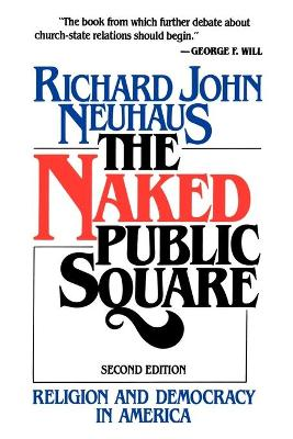 Naked Public Square by Richard John Neuhaus