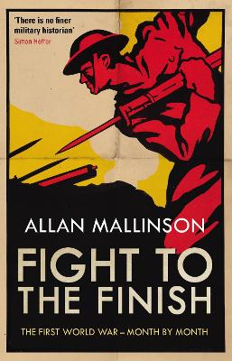 Fight to the Finish: The First World War - Month by Month by Allan Mallinson