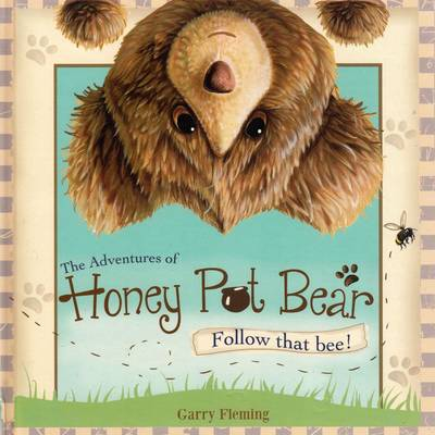 The Adventures of Honey Pot Bear - Follow That Bee! by Garry Fleming