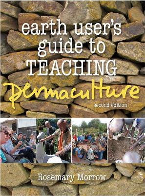 Earth User's Guide To Teaching Permaculture: Second Edition by Rosemary Morrow