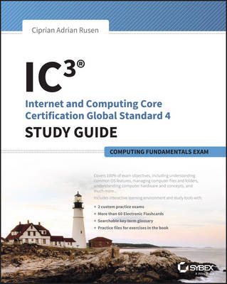 IC3: Internet and Computing Core Certification Computing Fundamentals Study Guide by Ciprian Rusen
