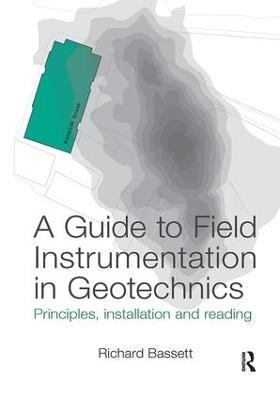 A Guide to Field Instrumentation in Geotechnics by Richard Bassett