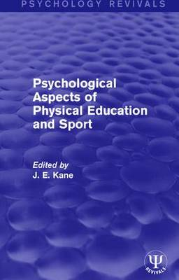 Psychological Aspects of Physical Education and Sport by J E Kane