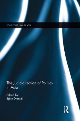 The Judicialization of Politics in Asia by Bjoern Dressel