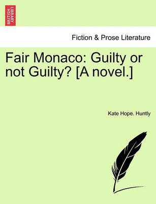 Fair Monaco: Guilty or Not Guilty? [A Novel.] by Kate Hope Huntly