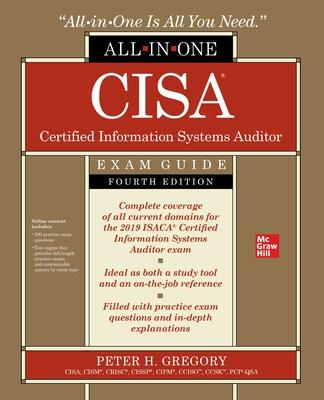 CISA Certified Information Systems Auditor All-in-One Exam Guide, Fourth Edition by Peter Gregory