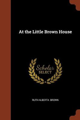 At the Little Brown House by Ruth Alberta Brown