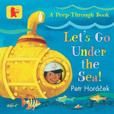Let's Go Under the Sea! by Petr Horacek